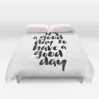 It's a good day to have a good day Duvet Cover by White Print Design