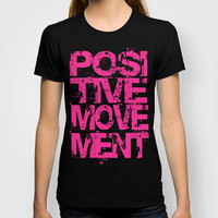 Positive Movement (For Shirts) T-shirt by Timothy Davis | Society6