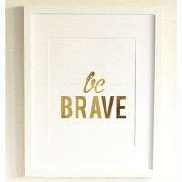Be Brave Print, Gold Foil