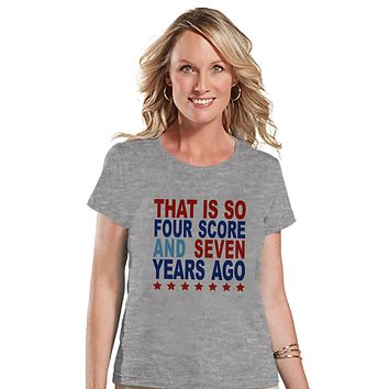 Women's 4th of July Shirt - Four Score and Seven Years Ago Shirt - Fourth of July T Shirt - Patriotic Grey Tee - Funny 4th of July Shirt