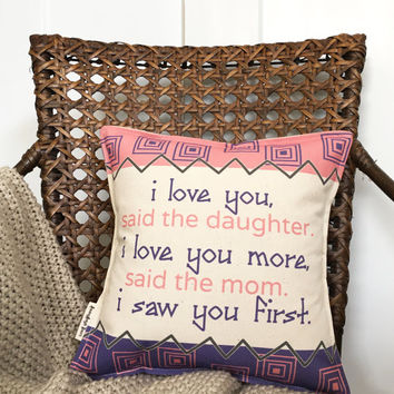 """12x12"""" Daughter and Mom I Love You More, I Saw You First Throw Pillow With Insert"""