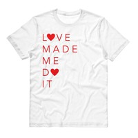 Love Made Me Do It Valentine's Day Shirt