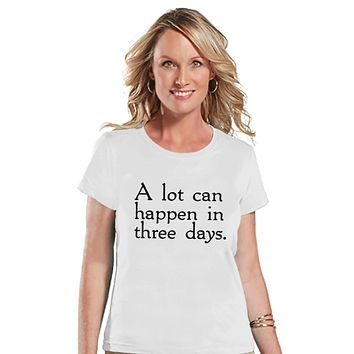Womens Easter Shirt - A Lot Can Happen in Three Days - Ladies Happy Easter Shirt - Religious Christian Easter T-shirt - White T-shirt