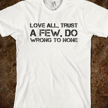 Love all, trust  a few, do  wrong to non