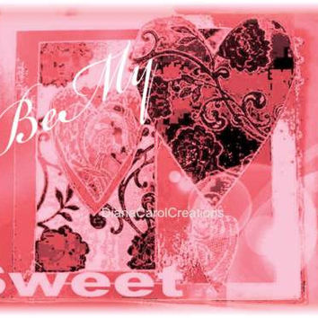 Be My Sweet Valentine Card Ready To Download To Your Computer
