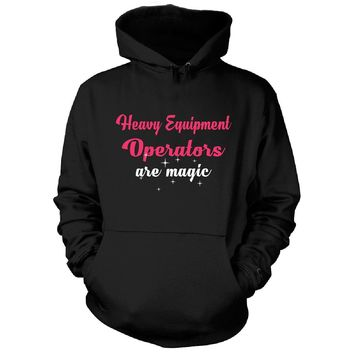 Heavy Equipment Operators Are Magic. Awesome Gift - Hoodie