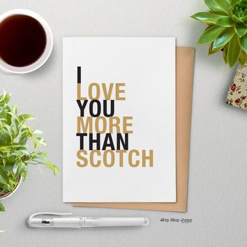 Fathers Day Card, Scotch Whiskey Bourbon, Funny Anniversary Gift for Girlfriend, I Love You More Than Scotch, A2 size greeting card