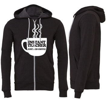 Instant Teacher Just Add Coffee Zipper Hoodie