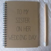 To my Sister on her Wedding Day - 5 x 7 journal