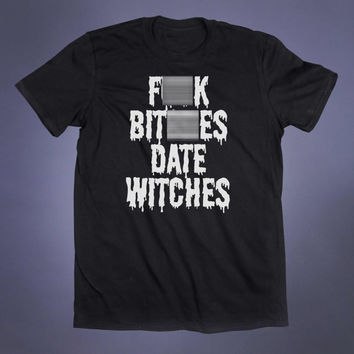 Fck Btches Date Witches Slogan Tee Grunge Witch Wicca Satanic Wiccian Goth Pagan Tumblr T-shirt
