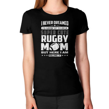 I NEVER DREAMED RUGBY Women's T-Shirt
