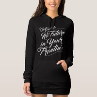 Ain't No Future in Your Frontin' Hoodie Dress