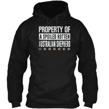 Property of a Spoiled Rotten Australian Shepherd  Pullover Hoodie 8 oz