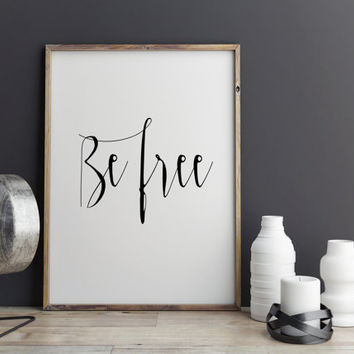 "Inspiring art Motivational print Inspiring quotes ""Be Free"" Wall decor Home art Wall artwork Instant download Typography quote Typographic"