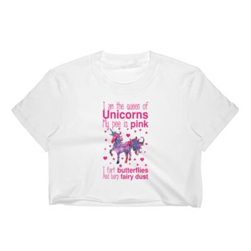 I Am The Queen Of Unicorns My Pee Is Pink I Fart Butterflies And Burp Fairy Dust - Women's Crop Top