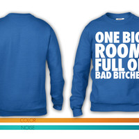 One Big Room Full of Bad Bitches crewneck sweatshirt