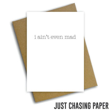 i ain't even mad / Funny Greeting Card / Friendship Card / Digital Download / PRINTABLE