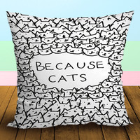 Because cat - Pillow Case, Square and Rectangle One Side/Two Side.
