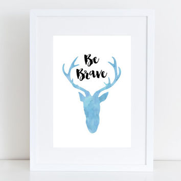 Be brave - Deer, Instant download, Typrography, Wall Art, Blue Print
