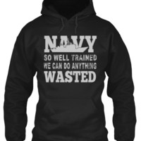 NAVY so well trained we can do anything WASTED