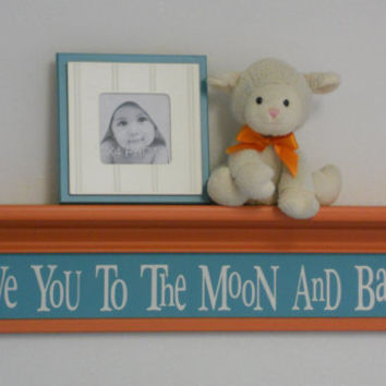 "Teal and Orange Nursery Shelves, Baby Room Decor, Love You To The Moon And Back, Sign on 30"" Shelf Kids Wall Plaque Painted Turquoise / Teal"