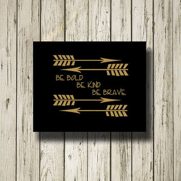 Arrows Be Bold Be Kind Be Brave Golden Quotes and Signs Digital Art Print Instant Download Wall Art Home Decor G017black