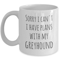 Greyhound Owner Gift Ideas, Greyhound Lover Cup, Sorry I Can't Plans with My Greyhound, Funny Greyhound Cup, Greyhound Dog Cup, Dog Lovers