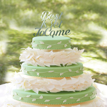 Best is Yet To Come Cake Topper