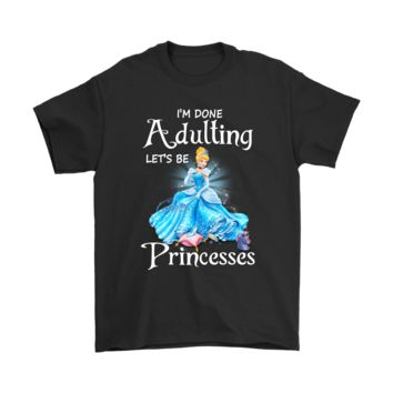 PEAPV4S I'm Done Adulting let's Be Disney Princesses Shirts