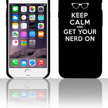 KEEP CALM AND GET YOUR NERD ON 5 5s 6 6plus phone cases