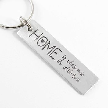 """""""Home is wherever I'm with you"""" Hand Stamped Keychain - Medium"""