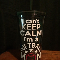 I cant keep calm Im a softball mom tumbler, sports mom, baseball mom, football mom, cheer mom, dance mom, volleyball mom, soccer mom, cup