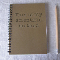 This is my scientific method-  5 x 7 journal