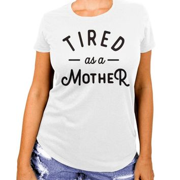 Tired as a Mother Shirt, Mom Shirt, Mom Life, Gift for Mom, Gift for New Mom, New Mom Gift, Funny Mom Shirt, Tired Mom, The Boyfriend Tee