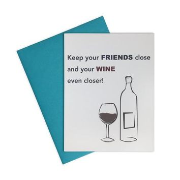 Card- Keep Your Friends Close, and Wine Even