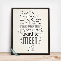 Be The Person You Want To Meet Print, Typographic Poster, Motivational Print, Inspirational Decor, Wall Art, Mothers Day Gift