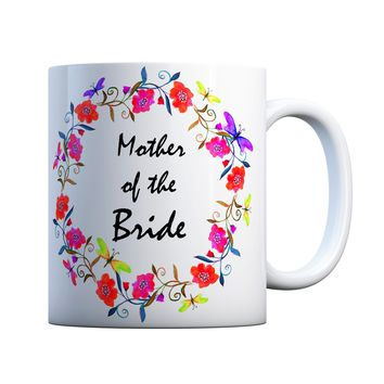 Mother of The Bride 11 oz Coffee Mug Ceramic Coffee and Tea Cup