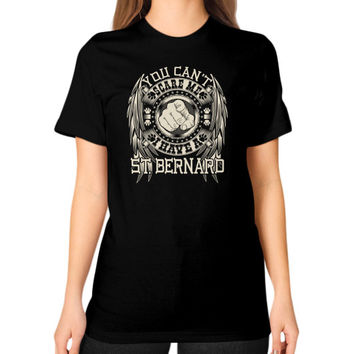 You can't scare me I have a ST Bernard Unisex T-Shirt (on woman)