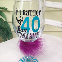 I'd rather be 40 than pregnant 20 oz wine glass, 40th birthday gift, girlfriend birthday gift