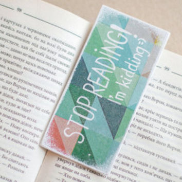 "Modern Geometric Bookmark with a message ""Stop reading! I'm kidding"" or ""Stop reading! I'm not kidding"""