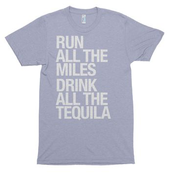 Run All The Miles... & Tequila - Unisex
