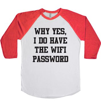 Why Yes I Do Have The Wifi Password Unisex Baseball Tee