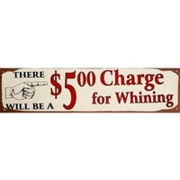 $5 Charge For Whining Distressed Retro Vintage Tin Sign