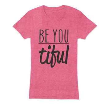 Be You Tiful Ladies T-Shirt - beautiful quote shirts, workout clothing, motivational tshirts, inspirational tops, faith tee