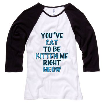 You cat to be Kitten Me Right Meow Womens Raglan - White Body-Black Sleeves