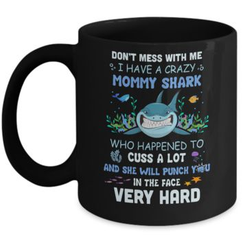 Don't Mess With Me I Have A Crazy Mommy Shark Mug