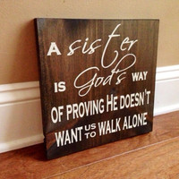 A Sister is God's Way of Proving Wood Sign, Stained and Hand Painted, Christian decor, Sister signs, Sister gifts