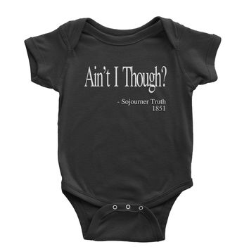 Ain't I Though? Sojourner Truth  Infant One-Piece Romper Bodysuit