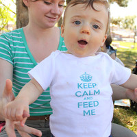 Keep Calm and Feed Me Baby Bodysuit (sizes newborn to 24 months)