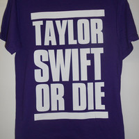 Taylor Swift Or Die T-Shirt Black-Purple S-M-L-XL-Youth LArge